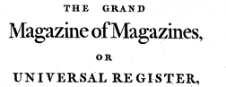 Grand Magazine Of Magazines Or Universal Register newspaper archives